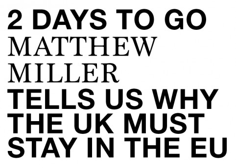Matthew Miller tells us why the UK needs to stay in the EU